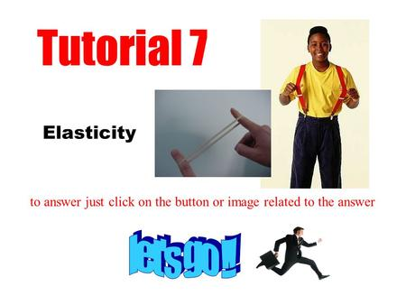 Elasticity Tutorial 7 to answer just click on the button or image related to the answer.