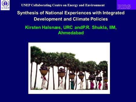 UNEP Collaborating Centre on Energy and Environment Synthesis <strong>of</strong> National Experiences with Integrated Development and <strong>Climate</strong> Policies Kirsten Halsnæs,