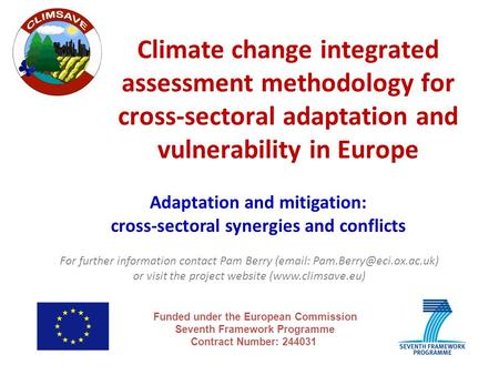 Climate change integrated assessment methodology for cross-sectoral adaptation and vulnerability in Europe Funded under the European Commission Seventh.