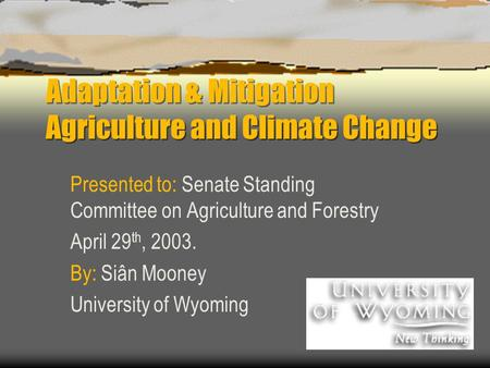 Adaptation & Mitigation Agriculture and Climate Change Presented to: Senate Standing Committee on Agriculture and Forestry April 29 th, 2003. By: Siân.