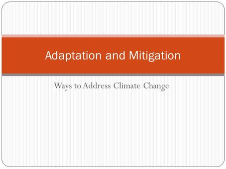 Ways to Address Climate Change Adaptation and Mitigation.