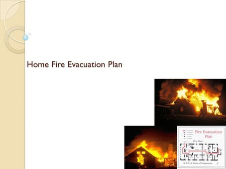 Home Fire Evacuation Plan. Emergency Preparedness Recall these basic steps should be followed for EVERY Emergency: ◦ Plan ahead ◦ Prepare a kit of supplies.
