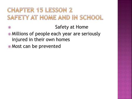  Safety at Home  Millions of people each year are seriously injured in their own homes  Most can be prevented.