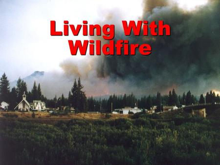 Living With Wildfire. The Fire Environment Low humidity dries vegetation Winds dry fuels and increase fire spread Weather.