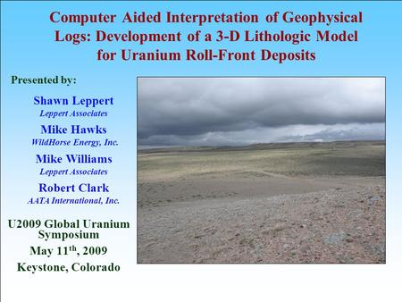 Computer Aided Interpretation of Geophysical Logs: Development of a 3-D Lithologic Model for Uranium Roll-Front Deposits U2009 Global Uranium Symposium.