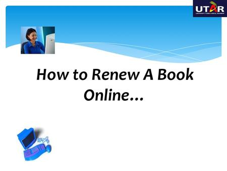How to Renew A Book Online…. For students, please login with your Student ID number and password for student portal. For staff, please login with your.