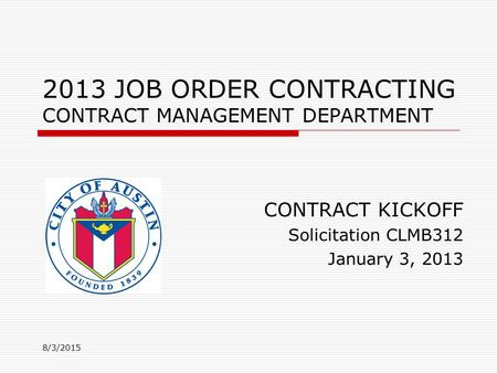 2013 JOB ORDER CONTRACTING CONTRACT MANAGEMENT DEPARTMENT 8/3/2015 CONTRACT KICKOFF Solicitation CLMB312 January 3, 2013.