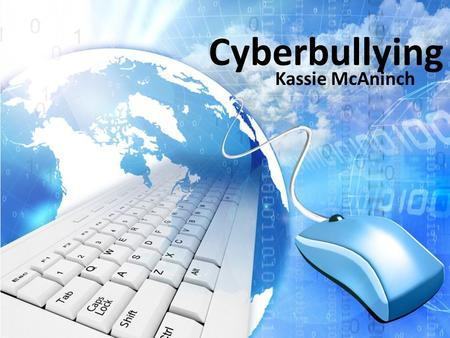 Cyberbullying Kassie McAninch. What is Cyberbullying Cyberbullying is bullying that takes place using electronic technology.