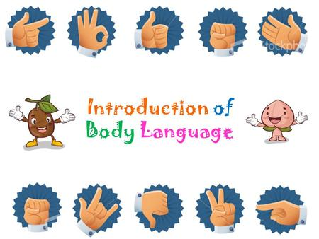 Introduction of Body Language. Contents Rubbing-Hands-------------P.3 Clenched-Hands------------P.4 Head-support---------------P.5 Evaluating-----------------P.6.