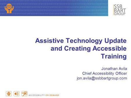 Assistive Technology Update and Creating Accessible Training Jonathan Avila Chief Accessibility Officer