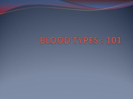 BLOOD TYPES : 101.