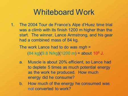 Whiteboard Work 1.The 2004 Tour de France's Alpe d'Huez time trial was a climb with its finish 1200 m higher than the start. The winner, Lance Armstrong,