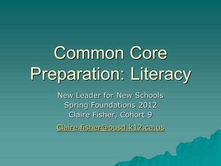 Common Core Preparation: Literacy New Leader for New Schools Spring Foundations 2012 Claire Fisher, Cohort 9 c