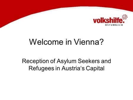 Welcome in Vienna? Reception of Asylum Seekers and Refugees in Austria's Capital.