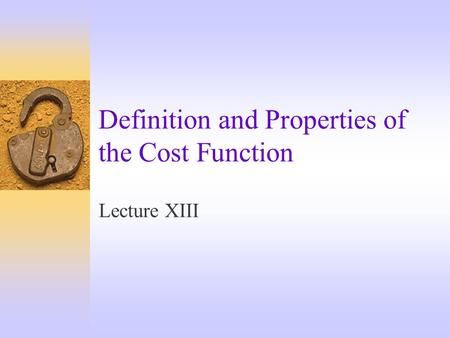 Definition and Properties of the Cost Function Lecture XIII.