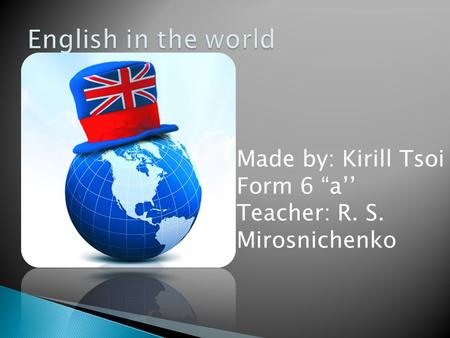 "Made by: Kirill Tsoi Form 6 ""a'' Teacher: R. S. Mirosnichenko."