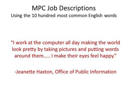 "MPC Job Descriptions Using the 10 hundred most common English words ""I work at the computer all day making the world look pretty by taking pictures and."