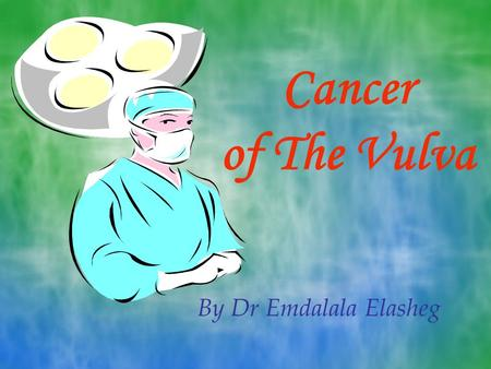 Cancer of The Vulva By Dr Emdalala Elasheg.