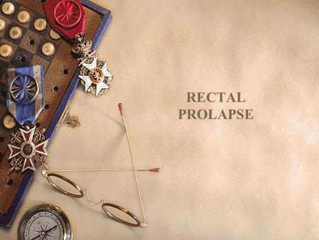 RECTAL PROLAPSE.