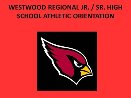 WESTWOOD REGIONAL JR. / SR. HIGH SCHOOL ATHLETIC ORIENTATION.