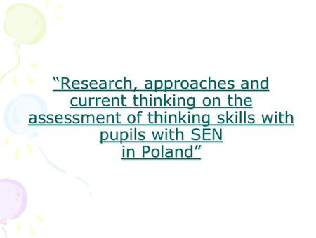 """Research, approaches and current thinking on the assessment of thinking skills with pupils with SEN in Poland"""