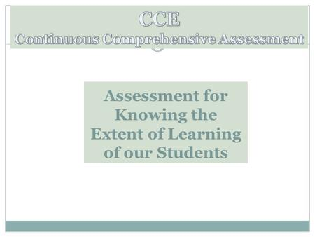 Assessment for Knowing the Extent of Learning of our Students.