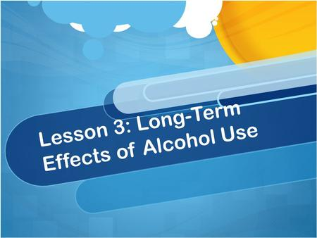 Lesson 3: Long-Term Effects of Alcohol Use