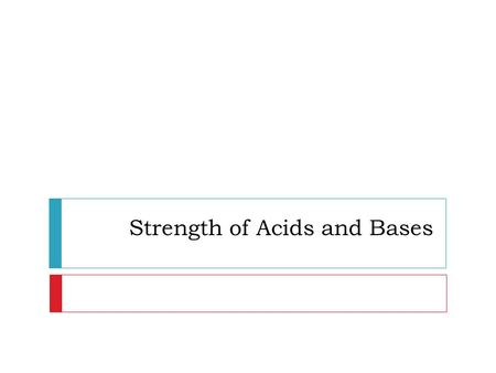Strength of Acids and Bases. What makes a strong acid or base?  The strength of an acid or base is based on how many acid or base particles break down.