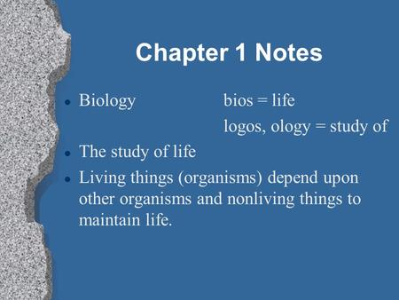 Chapter 1 Notes l Biologybios = life logos, ology = study of l The study of life l Living things (organisms) depend upon other organisms and nonliving.
