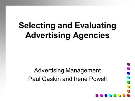 Selecting and Evaluating Advertising Agencies