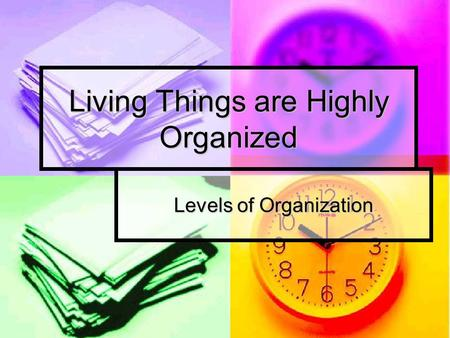Living Things are Highly Organized Levels of Organization.