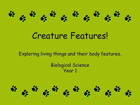 Creature Features! Exploring living things and their body features. Biological Science Year 1.