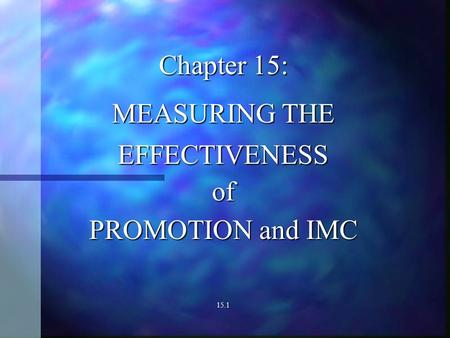 Chapter 15: MEASURING THE EFFECTIVENESSof PROMOTION and IMC 15.1.