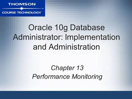 Oracle 10g Database Administrator: Implementation and Administration Chapter 13 Performance Monitoring.