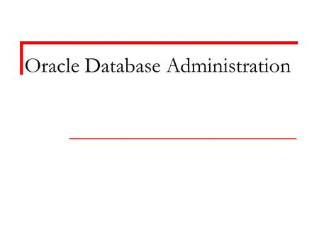Oracle Database Administration. Rana Almurshed 2 course objective After completing this course you should be able to: install, create and administrate.