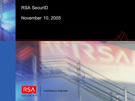 RSA SecurID November 10, 2005. Two-Factor User Authentication Most Common Application + PIN.