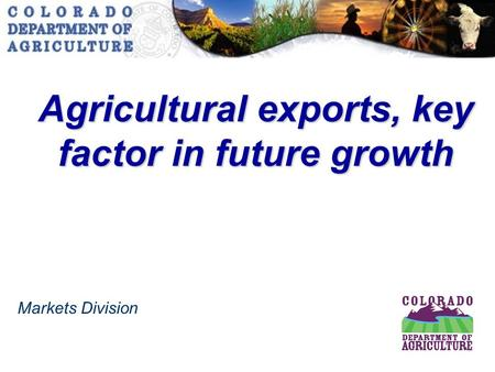 Markets Division Agricultural exports, key factor in future growth.