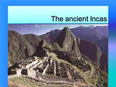  The civilization started at the Andes mountain in Peru on the continent of South America. The nickname of the empire is called, 'Land of the four.