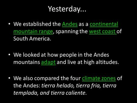 Yesterday... We established the Andes as a continental mountain range, spanning the west coast of South America. We looked at how people in the Andes mountains.