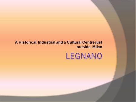 A Historical, Industrial and a Cultural Centre just outside Milan.