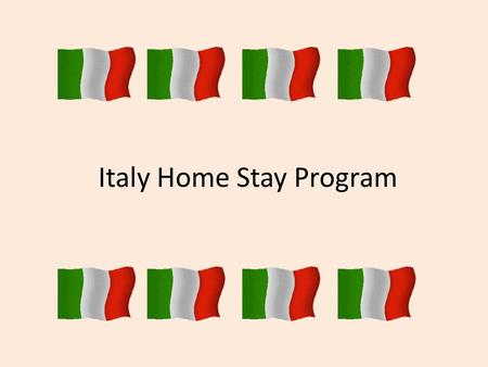 Italy Home Stay Program. What is a home stay program? Students from this school and other local schools come together and travel to Italy together for.