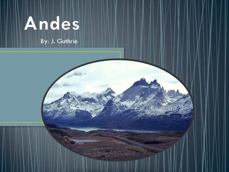 By: J. Guthrie. The Andes is the longest continental mountain range in the world. It is a continual range of highlands along the western coast of South.