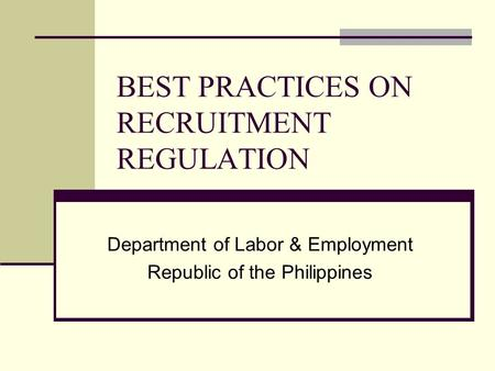BEST PRACTICES ON RECRUITMENT REGULATION Department of Labor & Employment Republic of the Philippines.