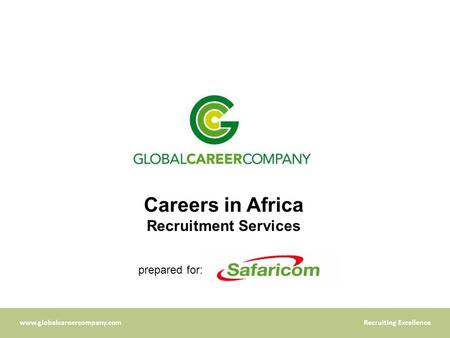 Www.globalcareercompany.comRecruiting Excellence Careers in Africa Recruitment Services prepared for: