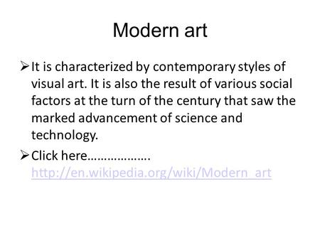 Modern art  It is characterized by contemporary styles of visual art. It is also the result of various social factors at the turn of the century that.