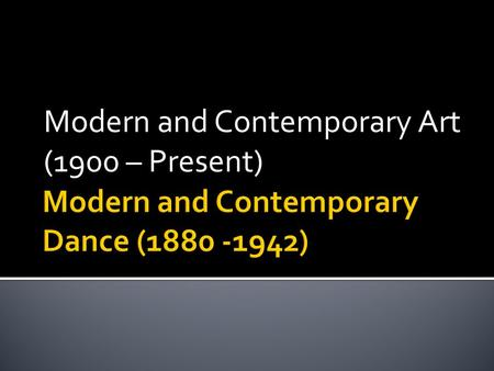 Modern and Contemporary Art (1900 – Present).  He felt that choreography, music, and dancing were not relating to one another in ballets.  He developed.