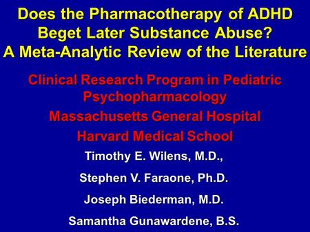 Does the Pharmacotherapy of ADHD Beget Later Substance Abuse? A Meta-Analytic Review of the Literature Clinical Research Program in Pediatric Psychopharmacology.