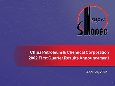 1 China Petroleum & Chemical Corporation 2002 First Quarter Results Announcement April 29, 2002.