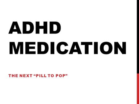 "ADHD MEDICATION THE NEXT ""PILL TO POP"". ATTENTION DEFICIT HYPER-ACTIVITY DISORDER  Origins  First described in 1798 by Alexander Crichton as a ""morbid."