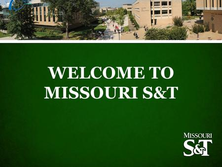 WELCOME TO MISSOURI S&T. Welcome Introductions Review of Agenda Group Photo.